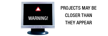 Warning: Projects May Be Closer Than They Appear