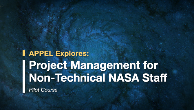 APPEL Explores: Project Management for Non-Technical NASA Staff